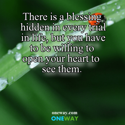 there-is-a-blessing-hidden-in-every-trial-in-life-but-you-have-to-be-willing-to-open-your-heart-to-see-them
