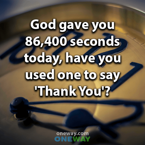 god-gave-you-86400-seconds-today-have-you-used-one-to-say-thank-you