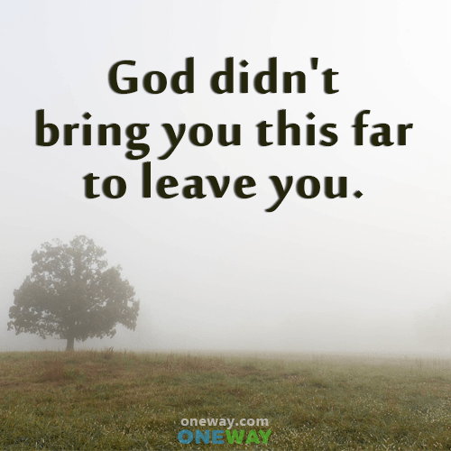 god-didnt-bring-you-this-far-to-leave-you