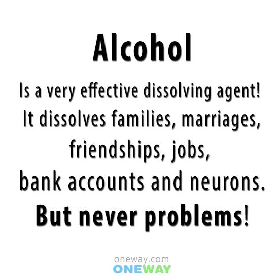 alcohol-effective-dissolving-agent-dissolves-families-marriages-friendships-jobs-bank-accounts-neurons-never-problems