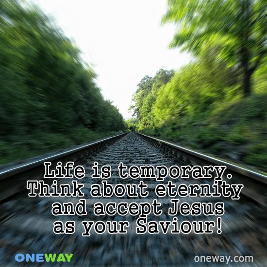 life-temporary-think-eternity-accept-jesus-saviour
