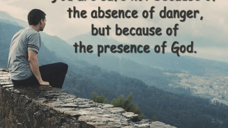 safe-not-absence-danger-presence-god