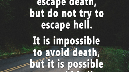 people-try-escape-death-not-try-escape-hell-impossible-avoid-death-possible-avoid-hell