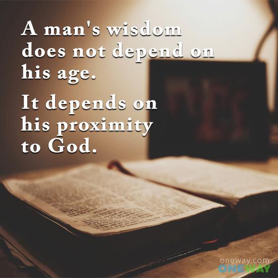 mans-wisdom-not-depend-age-depends-proximity-god