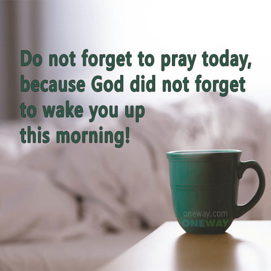 not-forget-pray-today-god-not-forget-wake-morning