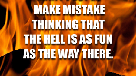 many-people-make-mistake-thinking-hell-fun-way