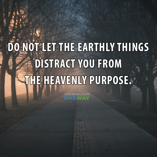 not-let-earthly-things-distract-heavenly-purpose