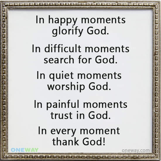 happy-moments-glorify-god-difficult-moments-search-god-quiet-moments-worship-god-painful-moments-trust-god